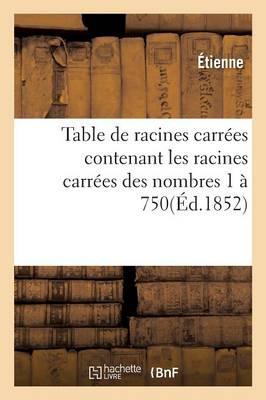 Table de Racines Carr�es Contenant Les Racines Carr�es Des Nombres 1 � 750 - Sciences (Paperback)