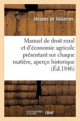 Manuel de Droit Rural Et d'�conomie Agricole Pr�sentant Sur Chaque Mati�re Un Aper�u Historique - Sciences Sociales (Paperback)