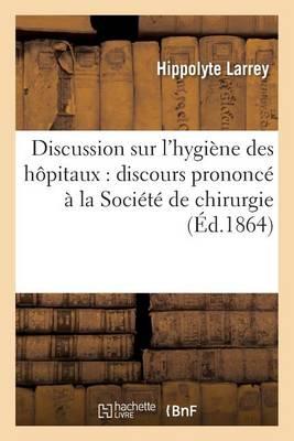 Discussion Sur l'Hygi�ne Des H�pitaux: Discours Prononc� � La Soci�t� de Chirurgie Novembre 1864 - Sciences (Paperback)