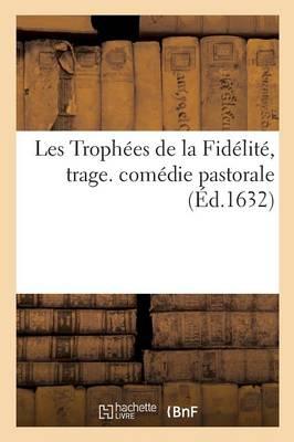 Les Troph�es de la Fid�lit�, Trage. Com�die Pastorale - Litterature (Paperback)