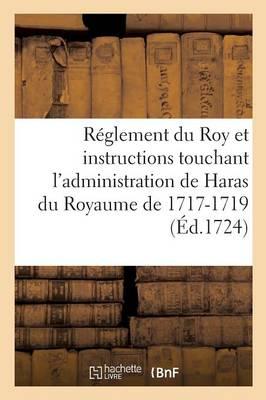 R�glement Du Roy Et Instructions Touchant l'Administration de Haras Du Royaume de 1717-1719 - Litterature (Paperback)