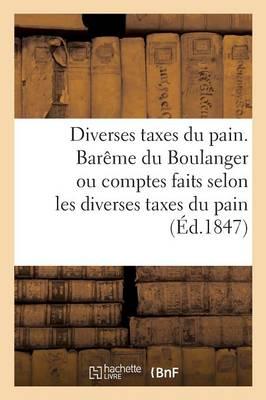 Diverses Taxes Du Pain. Bar�me Du Boulanger Ou Comptes Faits Selon Les Diverses Taxes Du Pain - Sciences Sociales (Paperback)