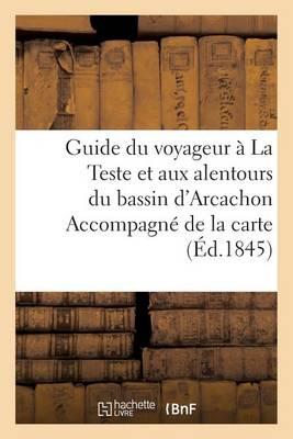 Guide Du Voyageur � La Teste Et Aux Alentours Du Bassin d'Arcachon Accompagn� de la Carte - Histoire (Paperback)