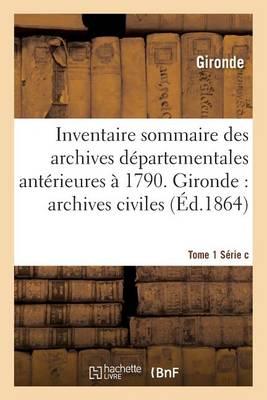 Inventaire Sommaire Des Archives Departementales Anterieures a 1790. Tome 1 Serie C - Histoire (Paperback)