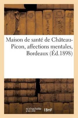 Maison de Sant� de Ch�teau-Picon, Affections Mentales, Bordeaux - Sciences (Paperback)