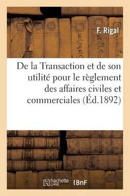 de la Transaction Et de Son Utilit� Pour Le R�glement Des Affaires Civiles Et Commerciales - Sciences Sociales (Paperback)