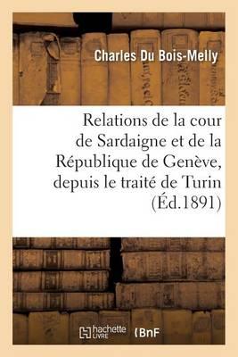 Relations de la Cour de Sardaigne Et de la R�publique de Gen�ve, Depuis Le Trait� de Turin - Litterature (Paperback)