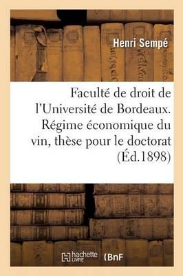 Facult� de Droit de l'Universit� de Bordeaux. R�gime �conomique Du Vin, Th�se Pour Le Doctorat - Sciences Sociales (Paperback)