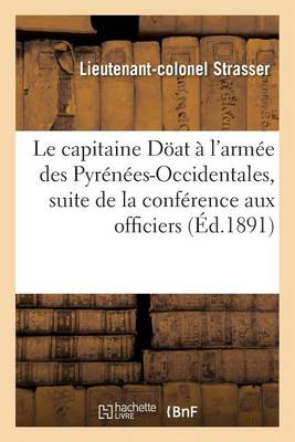Le Capitaine D�at � l'Arm�e Des Pyr�n�es-Occidentales, Suite de la Conf�rence Aux Officiers - Histoire (Paperback)