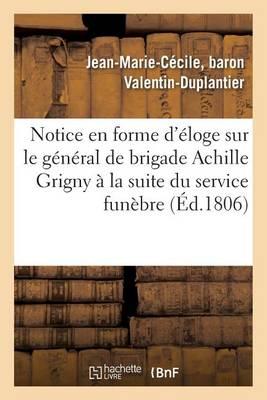 Notice En Forme d'�loge Sur Le G�n�ral de Brigade Achille Grigny Lue � La Suite Du Service Fun�bre - Litterature (Paperback)