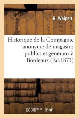 Historique de la Compagnie Anonyme de Magasins Publics Et G�n�raux � Bordeaux - Histoire (Paperback)