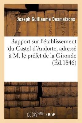 Rapport Sur l'�tablissement Du Castel d'Andorte, Adress� � M. Le Pr�fet de la Gironde - Sciences Sociales (Paperback)