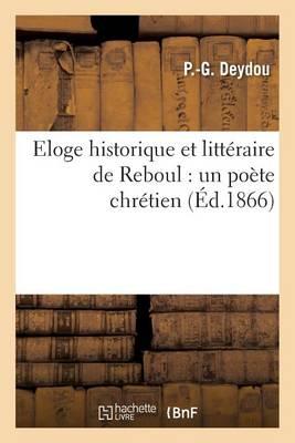 Eloge Historique Et Litt�raire de Reboul: Un Po�te Chr�tien - Histoire (Paperback)
