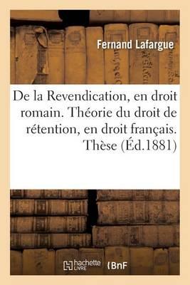 de la Revendication, En Droit Romain. Th�orie Du Droit de R�tention, En Droit Fran�ais. Th�se - Sciences Sociales (Paperback)