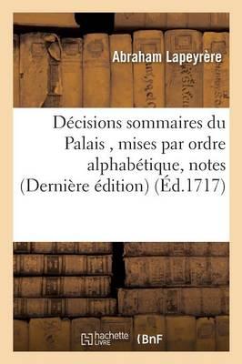 D�cisions Sommaires Du Palais, Mises Par Ordre Alphab�tique, Notes Arrests de la Cour de Parlement - Sciences Sociales (Paperback)