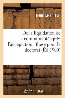 de la Liquidation de la Communaut� Apr�s l'Acceptation: Th�se Pour Le Doctorat - Sciences Sociales (Paperback)