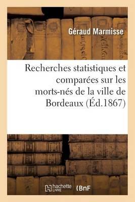 Recherches Statistiques Et Compar�es Sur Les Morts-N�s de la Ville de Bordeaux - Sciences (Paperback)