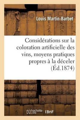 Consid�rations G�n�rales Sur La Coloration Artificielle Des Vins, Moyens Propres � La D�celer - Savoirs Et Traditions (Paperback)