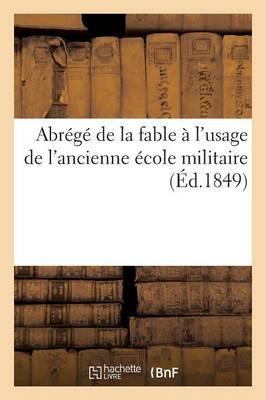 Abr�g� de la Fable � l'Usage de l'Ancienne �cole Militaire - Histoire (Paperback)