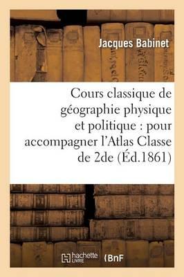 Cours Classique de G�ographie Physique Et Politique: Pour Accompagner l'Atlas Classe de Seconde - Histoire (Paperback)