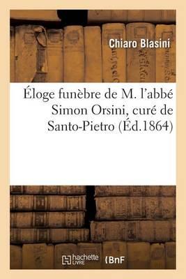 �loge Fun�bre de M. l'Abb� Simon Orsini, Cur� de Santo-Pietro - Generalites (Paperback)
