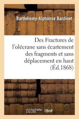Des Fractures de l'Ol�crane Sans �cartement Des Fragments Et Sans D�placement En Haut Du Fragment - Sciences (Paperback)