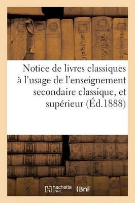 Notice de Livres Classiques: Enseignement Secondaire Classique, Et de l'Enseignement Sup rieur - Ga(c)Na(c)Ralita(c)S (Paperback)