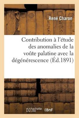 Contribution � l'�tude Des Anomalies de la Voute Palatine Avec La D�g�n�rescence - Sciences (Paperback)