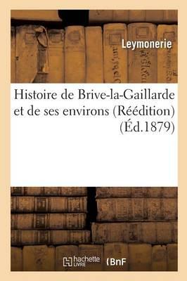 Histoire de Brive-La-Gaillarde Et de Ses Environs R��dition - Histoire (Paperback)