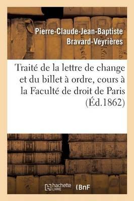 Trait� de la Lettre de Change Et Du Billet � Ordre. Extrait Du Cours � La Facult� de Droit de Paris - Sciences Sociales (Paperback)