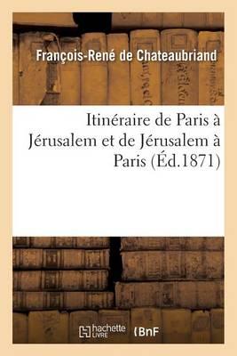 Itin�raire de Paris � J�rusalem Et de J�rusalem � Paris - Histoire (Paperback)
