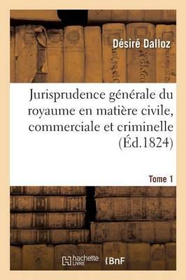 Jurisprudence G�n�rale Du Royaume En Mati�re Civile, Commerciale Et Criminelle Tome 1 - Sciences Sociales (Paperback)
