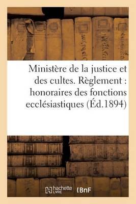 Minist�re de la Justice Et Des Cultes. R�glement Pour Les Honoraires Des Fonctions Eccl�siastiques - Sciences Sociales (Paperback)
