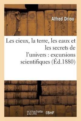 Les Cieux, La Terre, Les Eaux Et Les Secrets de l'Univers: Excursions Scientifiques - Sciences (Paperback)