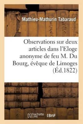 Observations Sur Deux Articles Qui Le Concernent Dans l'Eloge Anonyme de Feu M. Du Bourg - Generalites (Paperback)