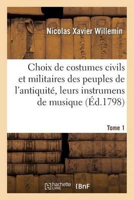 Choix de Costumes Civils Militaires Des Peuples de l'Antiquit , Leurs Instrumens de Musique Tome 1 - Sciences Sociales (Paperback)