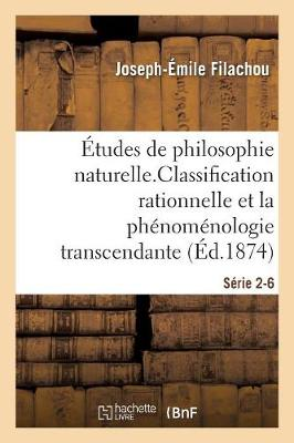 �tudes de Philosophie Naturelle. La Classification Rationnelle Et La Ph�nom�nologie S�rie 2-6 - Philosophie (Paperback)