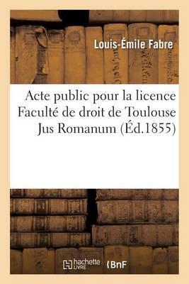 Acte Public Pour La Licence Facult� de Droit de Toulouse: Jus Romanum. de Condemnatione - Sciences Sociales (Paperback)