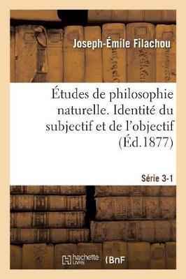 �tudes de Philosophie Naturelle. Identit� Du Subjectif Et de l'Objectif S�rie 3-1 - Philosophie (Paperback)