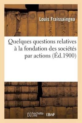 Quelques Questions Relatives � La Fondation Des Soci�t�s Par Actions - Sciences Sociales (Paperback)