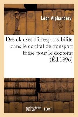 Des Clauses d'Irresponsabilit� Dans Le Contrat de Transport: Th�se Pour Le Doctorat - Sciences Sociales (Paperback)