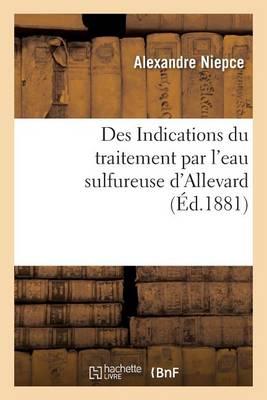 Des Indications Du Traitement Par l'Eau Sulfureuse d'Allevard - Sciences (Paperback)