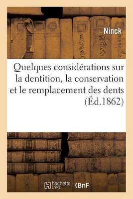 Quelques Consid�rations Sur La Dentition, La Conservation Et Le Remplacement Des Dents 1862 - Sciences (Paperback)