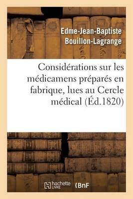Consid�rations Sur Les M�dicamens Pr�par�s En Fabrique, Lues Au Cercle M�dical - Sciences (Paperback)