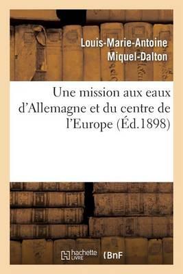Une Mission Aux Eaux d'Allemagne Et Du Centre de l'Europe - Sciences (Paperback)