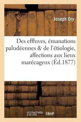 Des Effluves Ou �manations Palud�ennes de l'�tiologie de Quelques Affections Aux Lieux Mar�cageux - Sciences (Paperback)