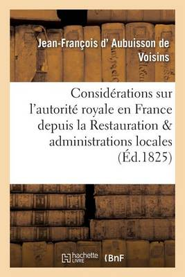 Consid�rations Sur l'Autorit� Royale En France Depuis La Restauration Et Administrations Locales - Sciences Sociales (Paperback)