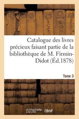 Catalogue Des Livres Pr cieux Faisant Partie de la Biblioth que de M.Firmin-Didot Tome 3 - Generalites (Paperback)