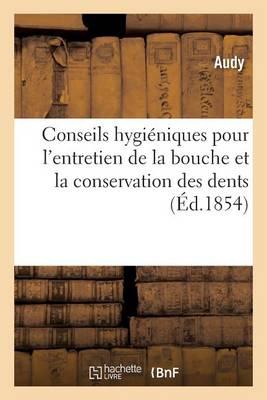 Conseils Hygi�niques Pour l'Entretien de la Bouche Et La Conservation Des Dents - Sciences (Paperback)