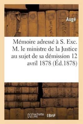 M�moire Adress� � S. Exc. M. Le Ministre de la Justice, Ancien Notaire � Siguer, Sa D�mission - Histoire (Paperback)